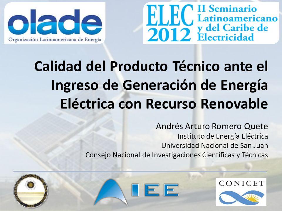 Calidad del Producto Técnico ante el Ingreso de Generación de Energía Eléctrica con Recurso Renovable Andrés Arturo Romero Quete Instituto de Energía