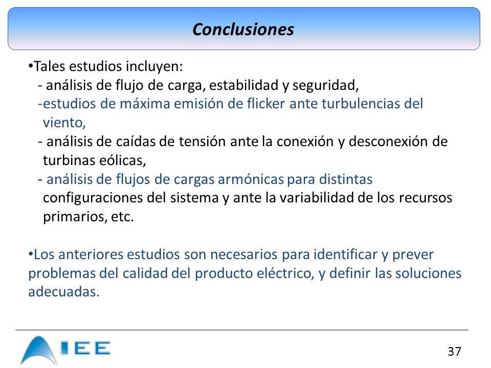 37 Conclusiones Tales estudios incluyen: - análisis de flujo de carga, estabilidad y seguridad, -estudios de máxima emisión de flicker ante turbulenci