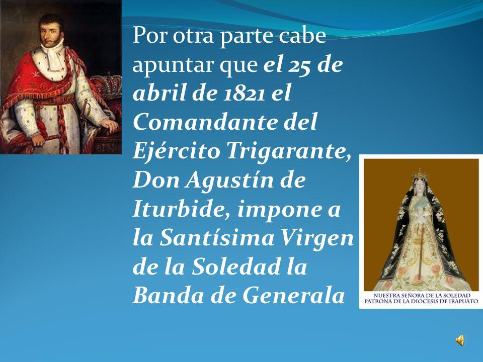 La respuesta del obispado de Michoacán fue dada el 22 de marzo de 1813, y cinco días después se presta el juramento del patronato; a partir de entonces, cada 30 de abril se celebra la festividad eclesiástica de Nuestra Santísima Virgen de la Soledad, en el año de 1813.
