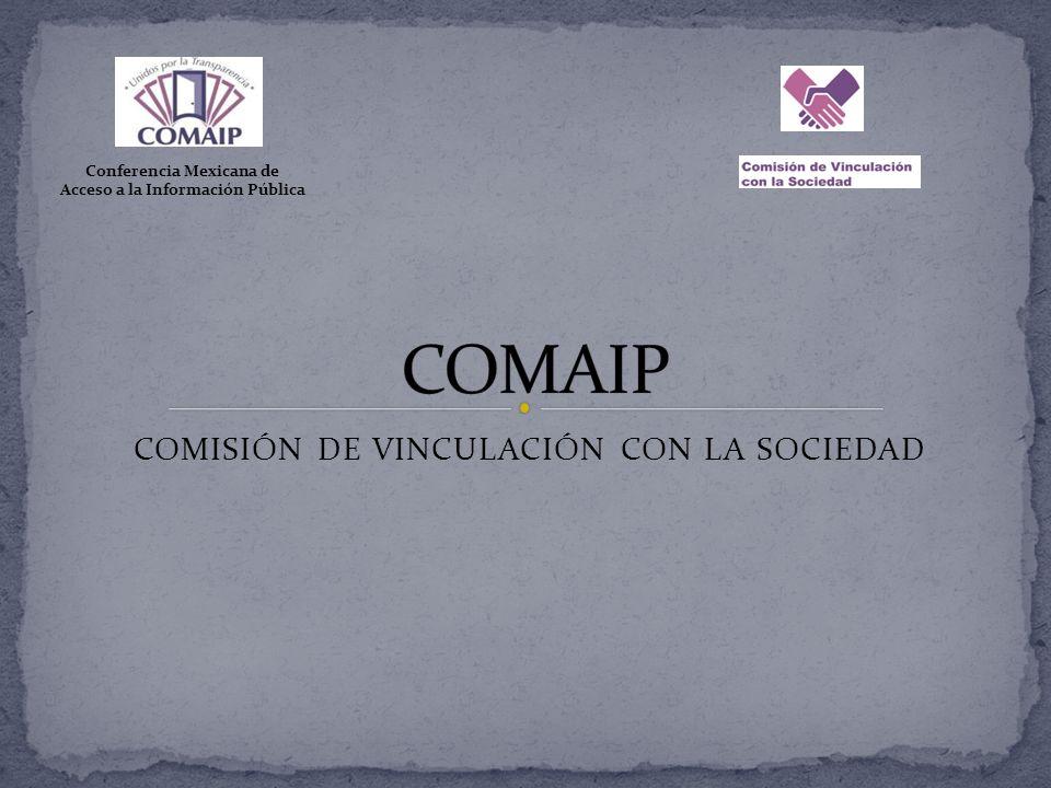 COMISIÓN DE VINCULACIÓN CON LA SOCIEDAD Conferencia Mexicana de Acceso a la Información Pública