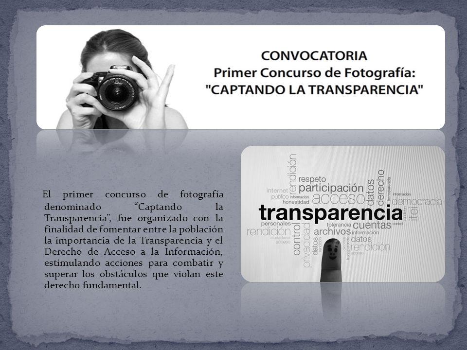 El primer concurso de fotografía denominado Captando la Transparencia, fue organizado con la finalidad de fomentar entre la población la importancia de la Transparencia y el Derecho de Acceso a la Información, estimulando acciones para combatir y superar los obstáculos que violan este derecho fundamental.