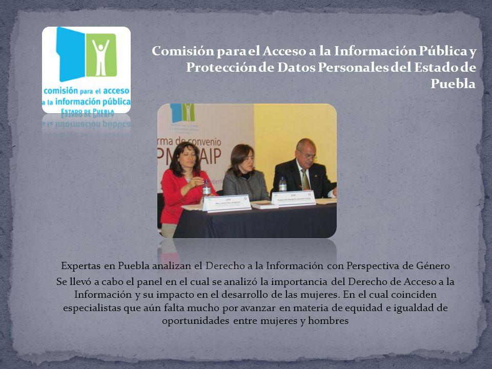 Comisión para el Acceso a la Información Pública y Protección de Datos Personales del Estado de Puebla Expertas en Puebla analizan el Derecho a la Información con Perspectiva de Género Se llevó a cabo el panel en el cual se analizó la importancia del Derecho de Acceso a la Información y su impacto en el desarrollo de las mujeres.