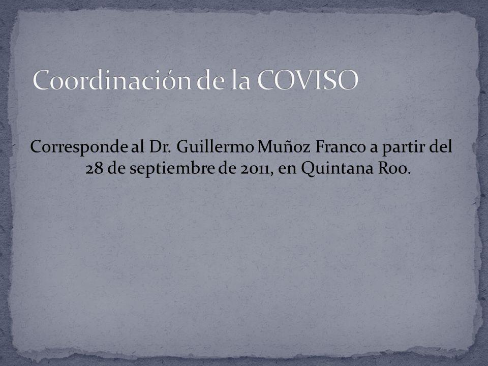 Corresponde al Dr. Guillermo Muñoz Franco a partir del 28 de septiembre de 2011, en Quintana Roo.