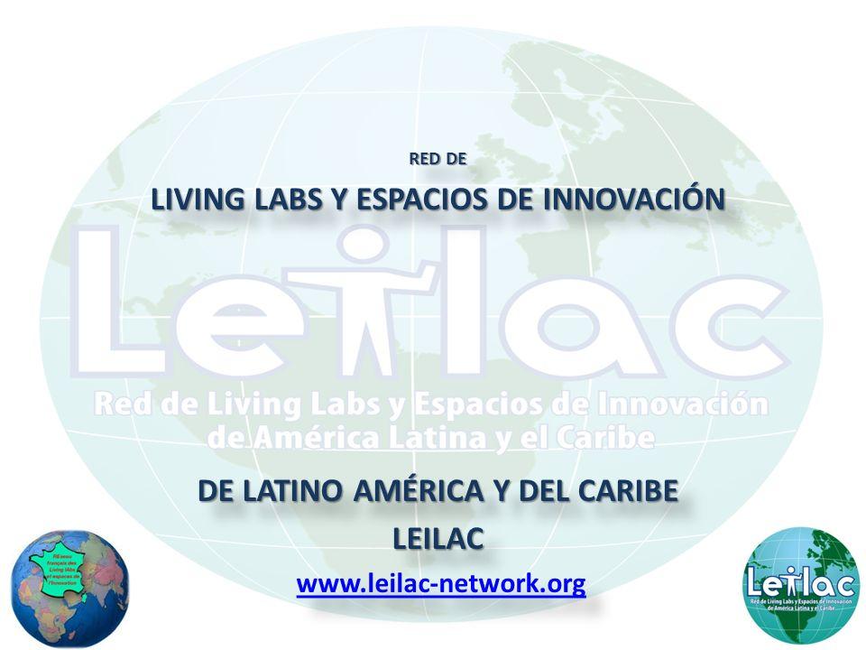 RED DE LIVING LABS Y ESPACIOS DE INNOVACIÓN DE LATINO AMÉRICA Y DEL CARIBE LEILAC www.leilac-network.org RED DE LIVING LABS Y ESPACIOS DE INNOVACIÓN DE LATINO AMÉRICA Y DEL CARIBE LEILAC www.leilac-network.org