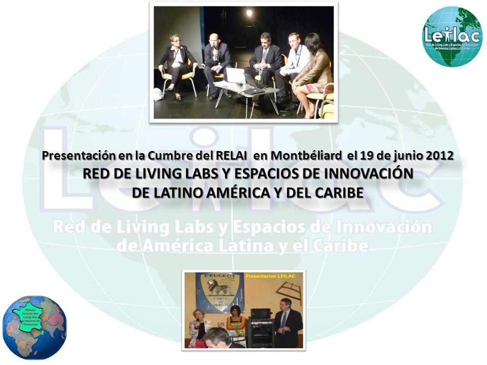 Presentación en la Cumbre del RELAI en Montbéliard el 19 de junio 2012 RED DE LIVING LABS Y ESPACIOS DE INNOVACIÓN DE LATINO AMÉRICA Y DEL CARIBE