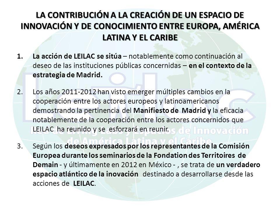 LA CONTRIBUCIÓN A LA CREACIÓN DE UN ESPACIO DE INNOVACIÓN Y DE CONOCIMIENTO ENTRE EUROPA, AMÉRICA LATINA Y EL CARIBE 1.La acción de LEILAC se sitúa – notablemente como continuación al deseo de las instituciones públicas concernidas – en el contexto de la estrategia de Madrid.