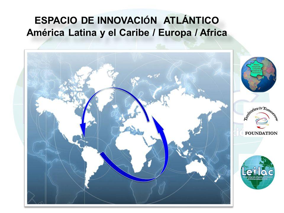 ESPACIO DE INNOVACI Ó N ATLÁNTICO América Latina y el Caribe / Europa / Africa ESPACIO DE INNOVACI Ó N ATLÁNTICO América Latina y el Caribe / Europa / Africa