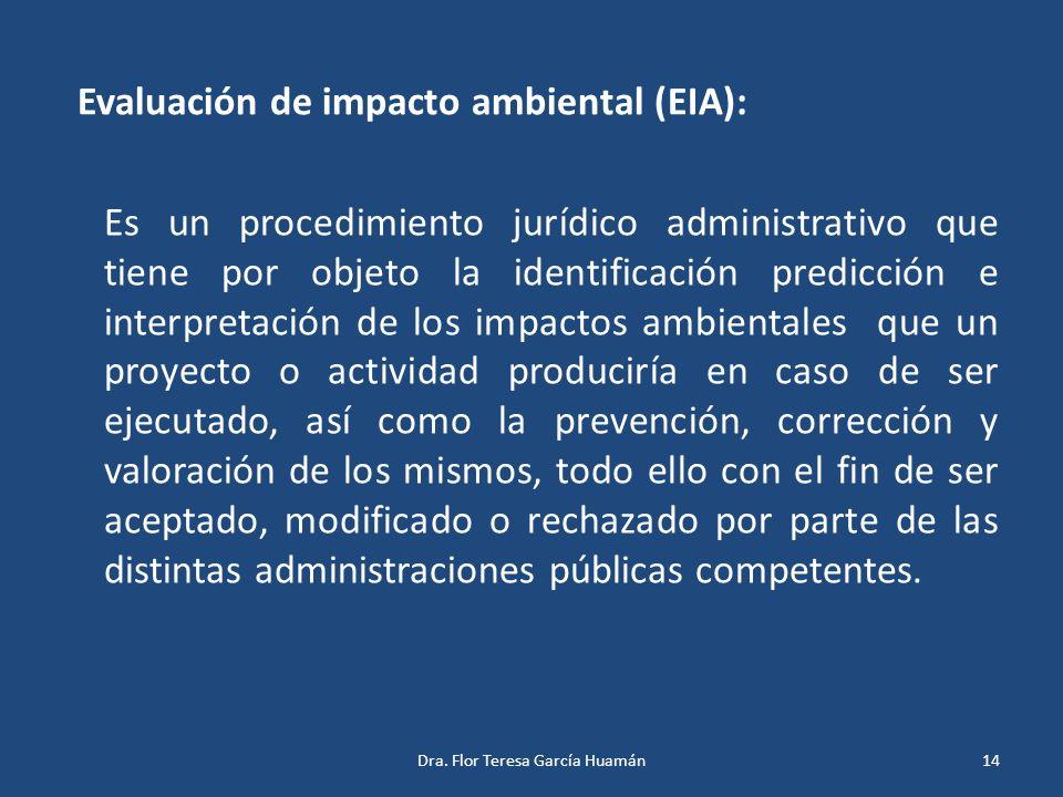 Evaluación de impacto ambiental (EIA): Es un procedimiento jurídico administrativo que tiene por objeto la identificación predicción e interpretación