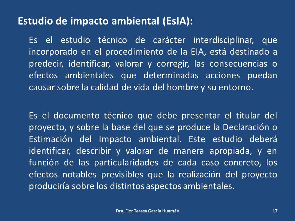 Estudio de impacto ambiental (EsIA): Es el estudio técnico de carácter interdisciplinar, que incorporado en el procedimiento de la EIA, está destinado