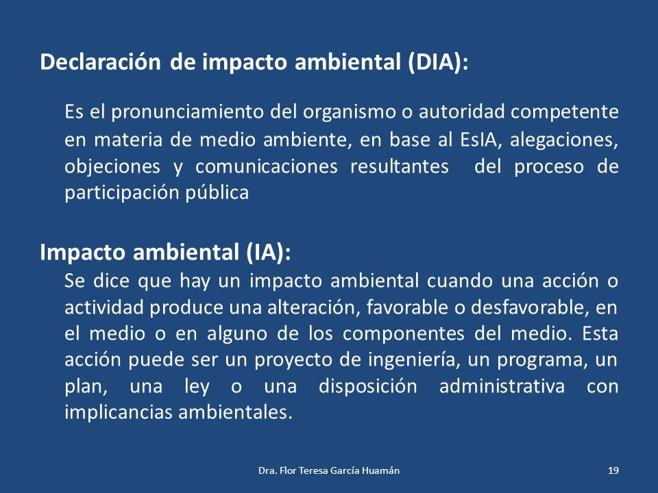 Declaración de impacto ambiental (DIA): Es el pronunciamiento del organismo o autoridad competente en materia de medio ambiente, en base al EsIA, aleg