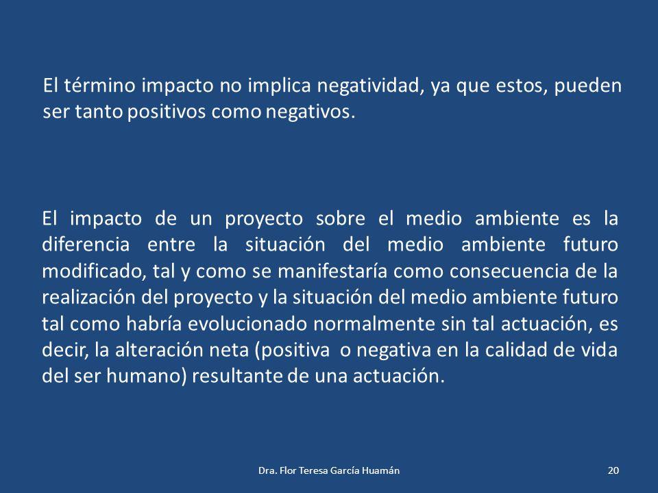 El término impacto no implica negatividad, ya que estos, pueden ser tanto positivos como negativos. El impacto de un proyecto sobre el medio ambiente