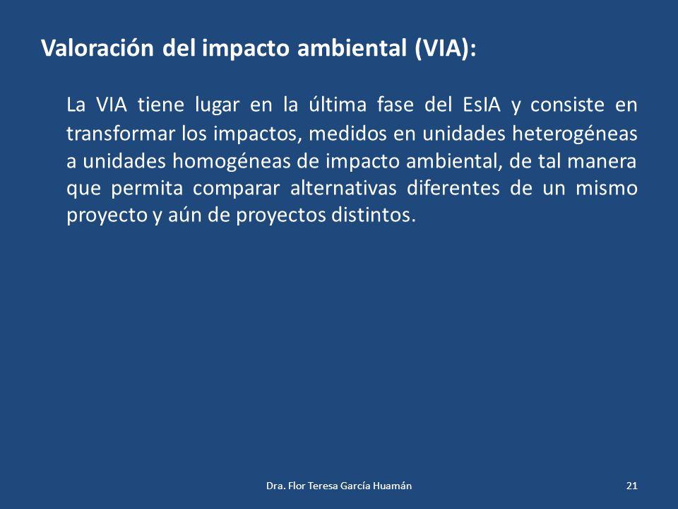 Valoración del impacto ambiental (VIA): La VIA tiene lugar en la última fase del EsIA y consiste en transformar los impactos, medidos en unidades hete