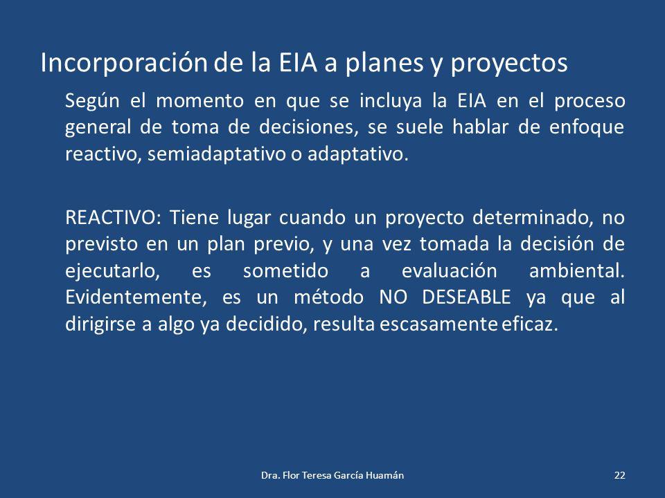 Incorporación de la EIA a planes y proyectos Según el momento en que se incluya la EIA en el proceso general de toma de decisiones, se suele hablar de