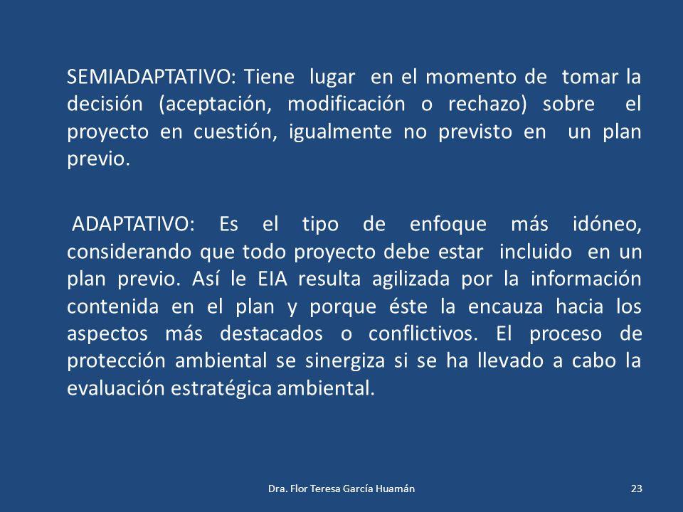 SEMIADAPTATIVO: Tiene lugar en el momento de tomar la decisión (aceptación, modificación o rechazo) sobre el proyecto en cuestión, igualmente no previ