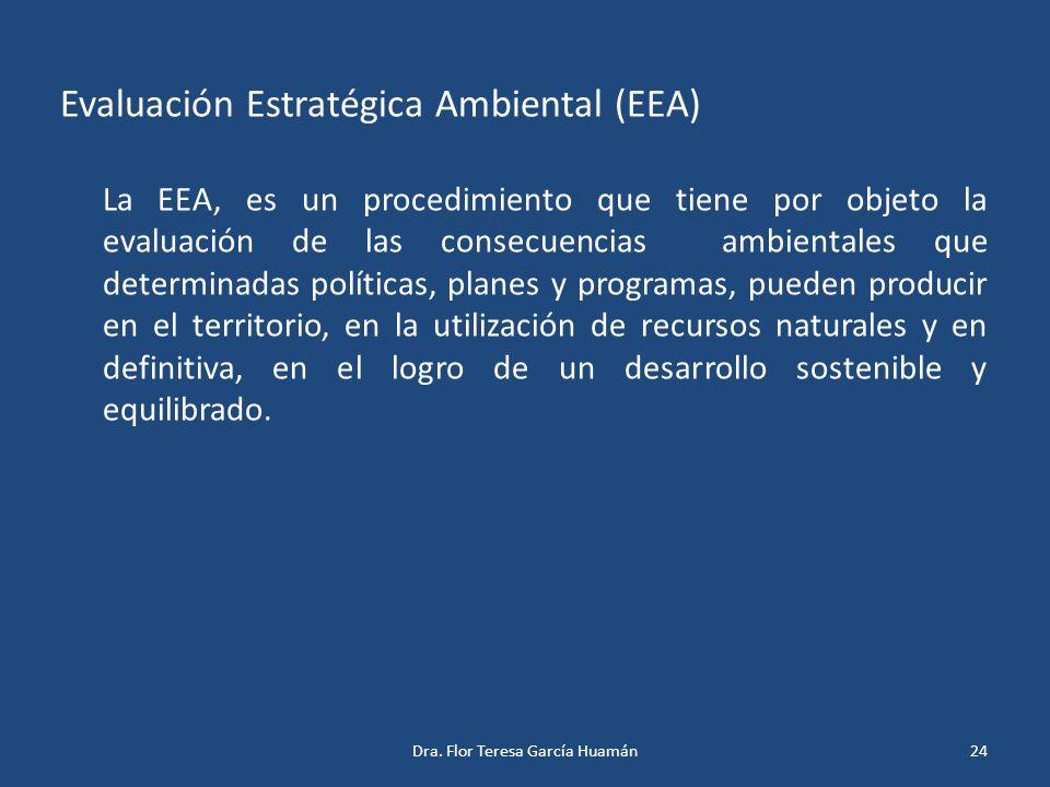 Evaluación Estratégica Ambiental (EEA) La EEA, es un procedimiento que tiene por objeto la evaluación de las consecuencias ambientales que determinada