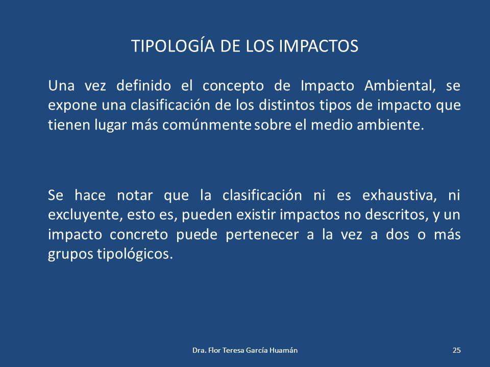 TIPOLOGÍA DE LOS IMPACTOS Una vez definido el concepto de Impacto Ambiental, se expone una clasificación de los distintos tipos de impacto que tienen