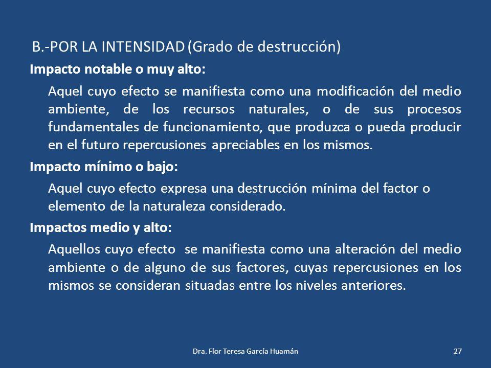 B.-POR LA INTENSIDAD (Grado de destrucción) Impacto notable o muy alto: Aquel cuyo efecto se manifiesta como una modificación del medio ambiente, de l