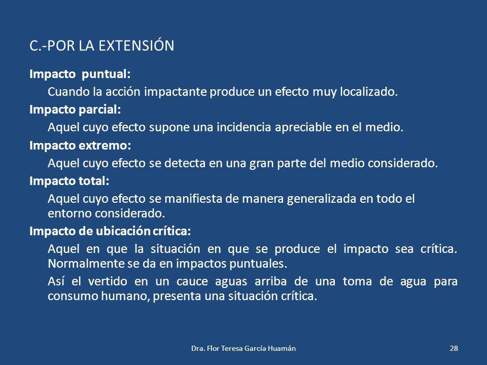 C.-POR LA EXTENSIÓN Impacto puntual: Cuando la acción impactante produce un efecto muy localizado. Impacto parcial: Aquel cuyo efecto supone una incid