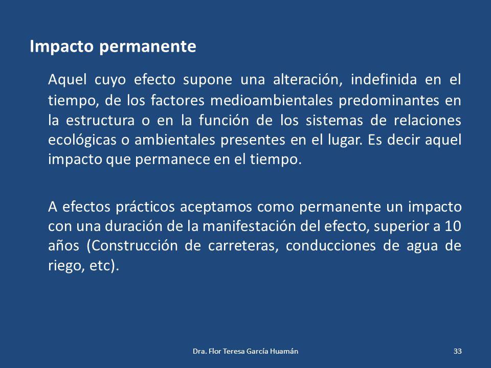 Impacto permanente Aquel cuyo efecto supone una alteración, indefinida en el tiempo, de los factores medioambientales predominantes en la estructura o