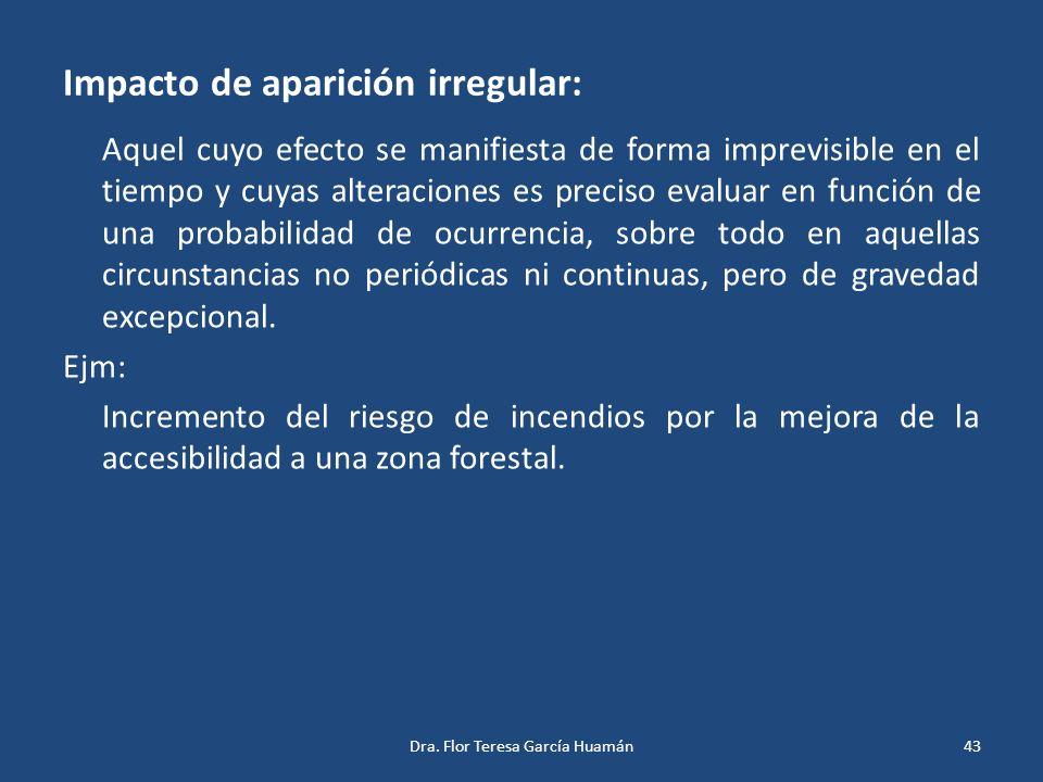 Impacto de aparición irregular: Aquel cuyo efecto se manifiesta de forma imprevisible en el tiempo y cuyas alteraciones es preciso evaluar en función