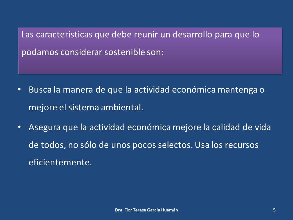Las características que debe reunir un desarrollo para que lo podamos considerar sostenible son: Busca la manera de que la actividad económica manteng