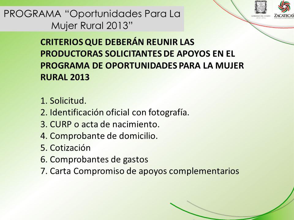 PROGRAMA Oportunidades Para La Mujer Rural 2013 CRITERIOS QUE DEBERÁN REUNIR LAS PRODUCTORAS SOLICITANTES DE APOYOS EN EL PROGRAMA DE OPORTUNIDADES PARA LA MUJER RURAL 2013 1.