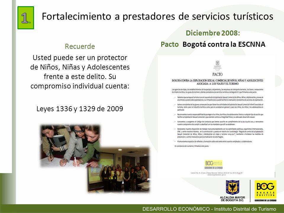 Fortalecimiento a prestadores de servicios turísticos Diciembre 2008: Pacto Bogotá contra la ESCNNA Recuerde Usted puede ser un protector de Niños, Ni