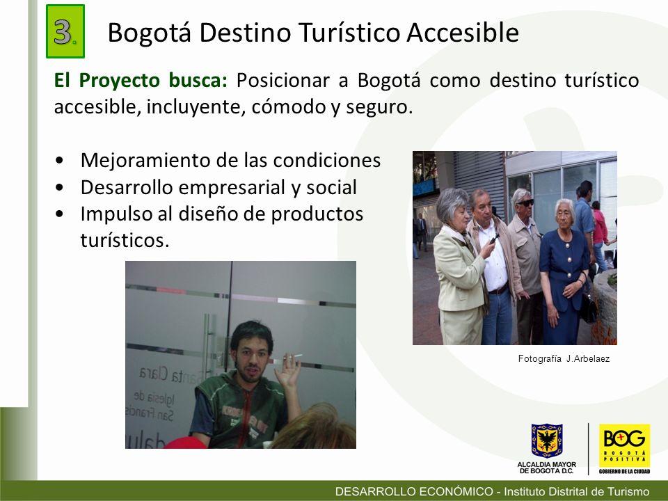 El Proyecto busca: Posicionar a Bogotá como destino turístico accesible, incluyente, cómodo y seguro. Mejoramiento de las condiciones Desarrollo empre