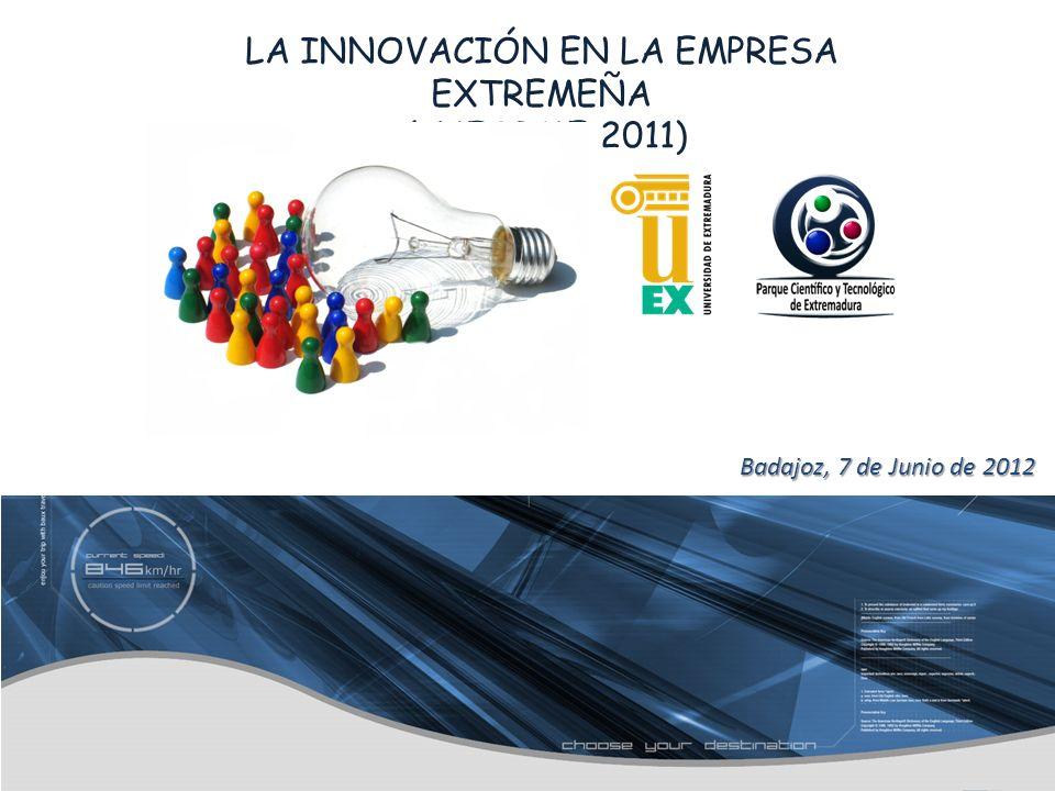 LA INNOVACIÓN EN LA EMPRESA EXTREMEÑA (INFORME 2011) Badajoz, 7 de Junio de 2012