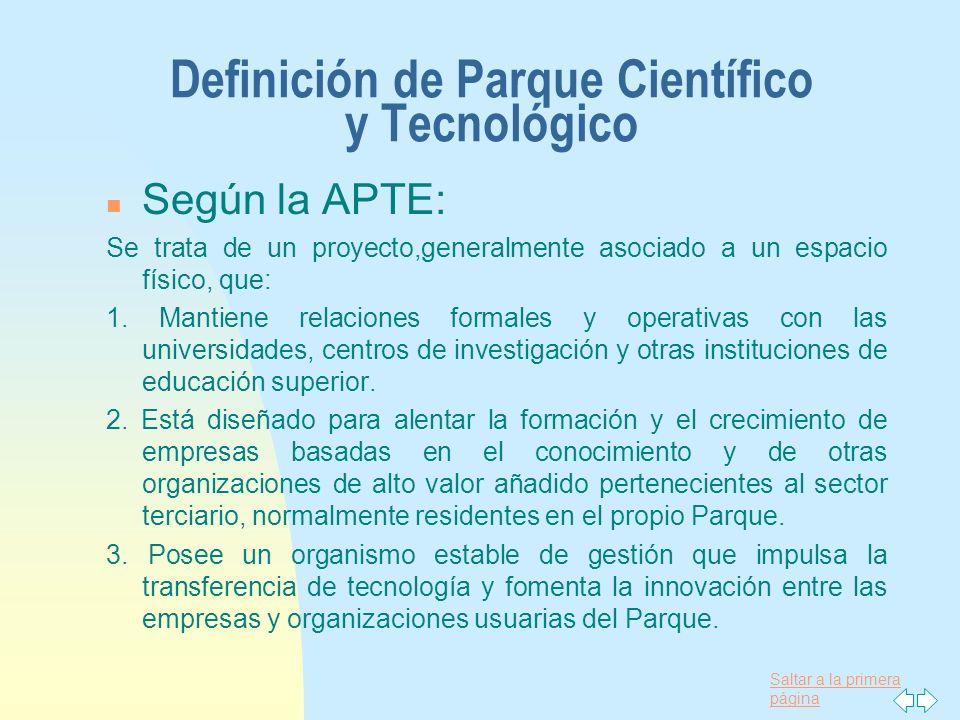 Saltar a la primera página Definición de Parque Científico y Tecnológico n Según la APTE: Se trata de un proyecto,generalmente asociado a un espacio f