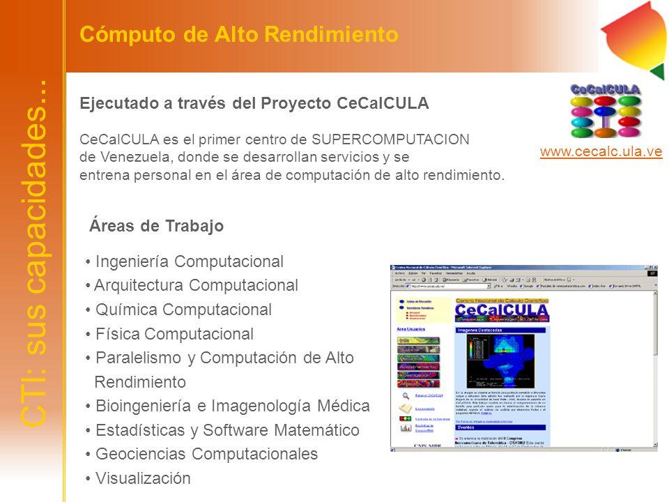 CTI: sus capacidades... Cómputo de Alto Rendimiento Ejecutado a través del Proyecto CeCalCULA CeCalCULA es el primer centro de SUPERCOMPUTACION de Ven