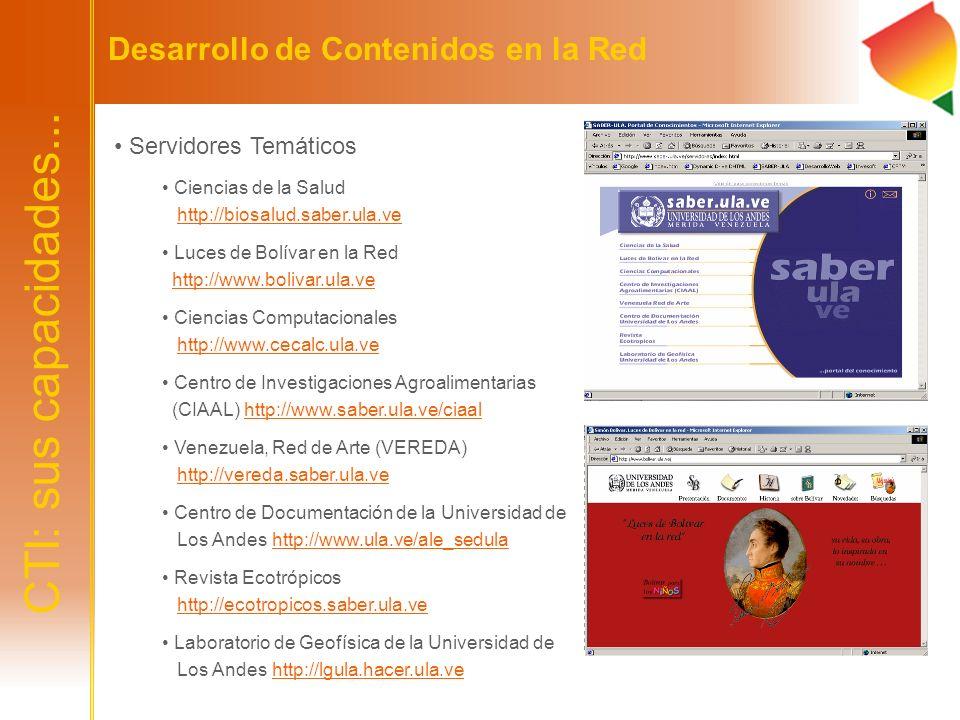 CTI: sus capacidades... Desarrollo de Contenidos en la Red Servidores Temáticos Ciencias de la Salud http://biosalud.saber.ula.vehttp://biosalud.saber