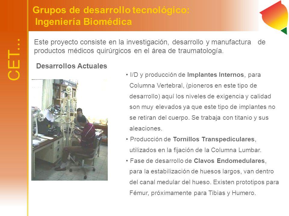 Grupos de desarrollo tecnológico: Ingeniería Biomédica Este proyecto consiste en la investigación, desarrollo y manufactura de productos médicos quirú