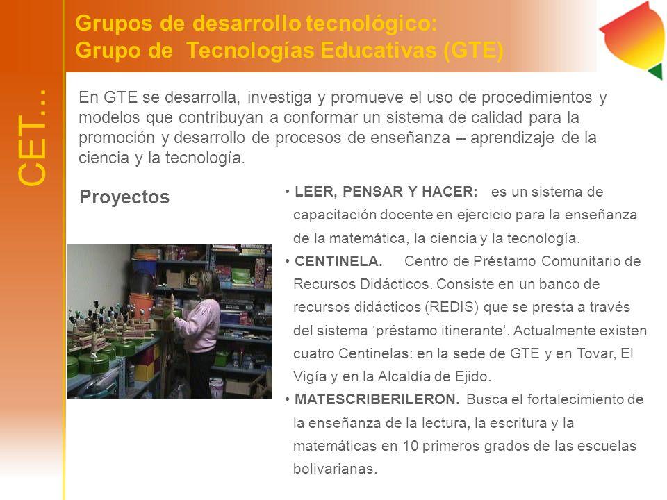 Grupos de desarrollo tecnológico: Grupo de Tecnologías Educativas (GTE) En GTE se desarrolla, investiga y promueve el uso de procedimientos y modelos
