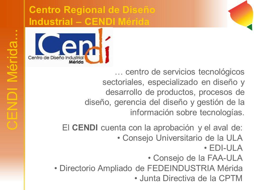 CENDI Mérida... Centro Regional de Diseño Industrial – CENDI Mérida … centro de servicios tecnológicos sectoriales, especializado en diseño y desarrol