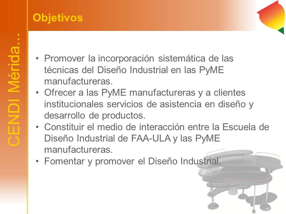 Objetivos Promover la incorporación sistemática de las técnicas del Diseño Industrial en las PyME manufactureras. Ofrecer a las PyME manufactureras y