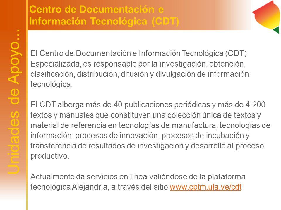 El Centro de Documentación e Información Tecnológica (CDT) Especializada, es responsable por la investigación, obtención, clasificación, distribución,