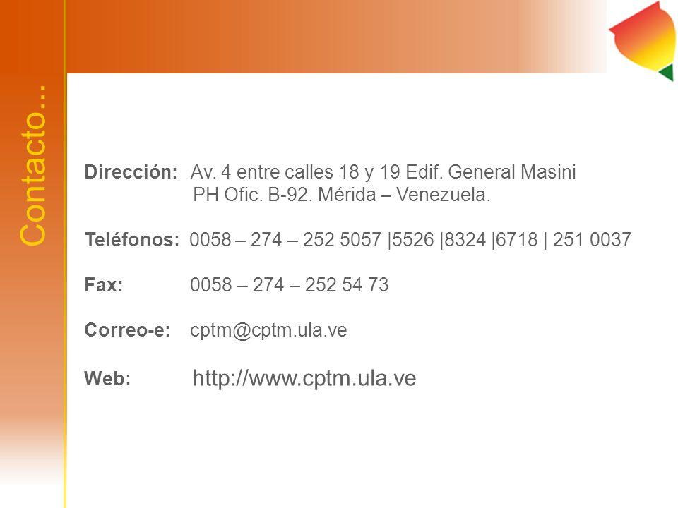 Contacto... Dirección: Av. 4 entre calles 18 y 19 Edif. General Masini PH Ofic. B-92. Mérida – Venezuela. Teléfonos: 0058 – 274 – 252 5057 |5526 |8324