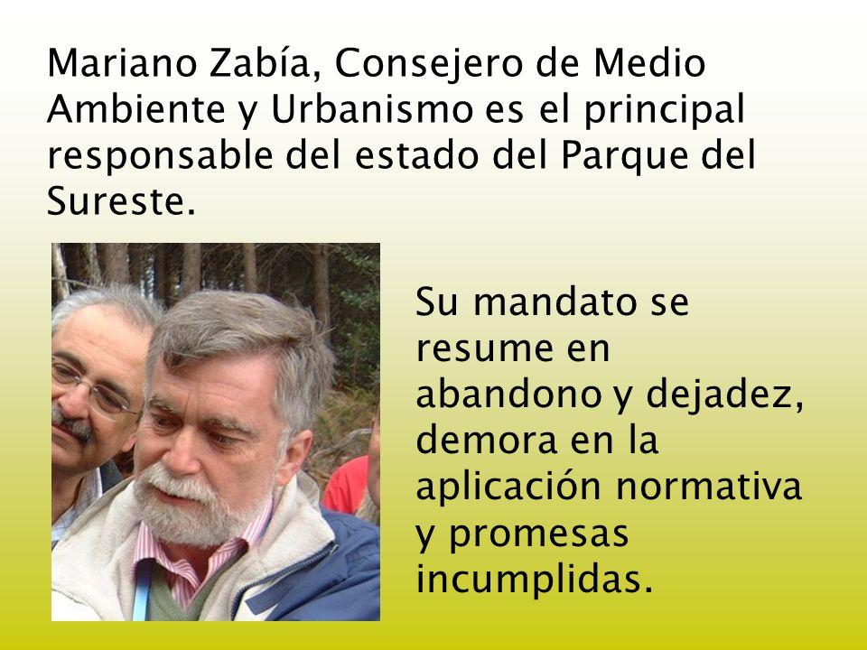 Mariano Zabía, Consejero de Medio Ambiente y Urbanismo es el principal responsable del estado del Parque del Sureste. Su mandato se resume en abandono