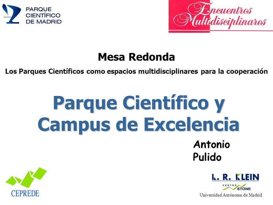 Parque Científico y Campus de Excelencia Antonio Pulido Universidad Autónoma de Madrid Centro de Estudios Andaluces Mesa Redonda Los Parques Científic