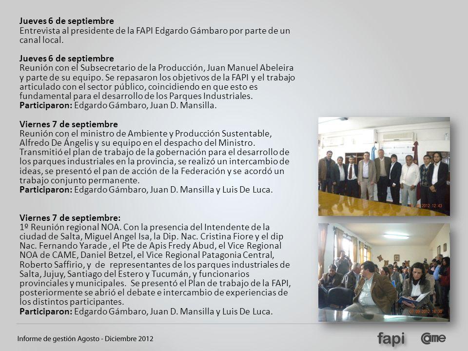 Jueves 6 de septiembre Entrevista al presidente de la FAPI Edgardo Gámbaro por parte de un canal local. Jueves 6 de septiembre Reunión con el Subsecre