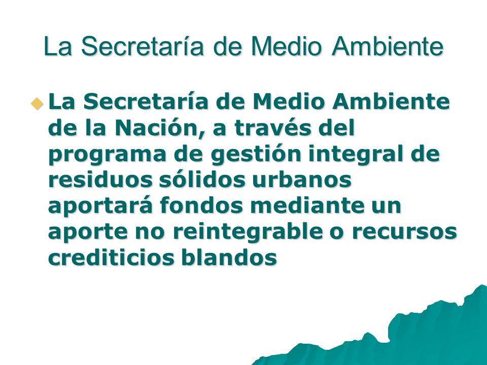 La Secretaría de Medio Ambiente La Secretaría de Medio Ambiente de la Nación, a través del programa de gestión integral de residuos sólidos urbanos ap