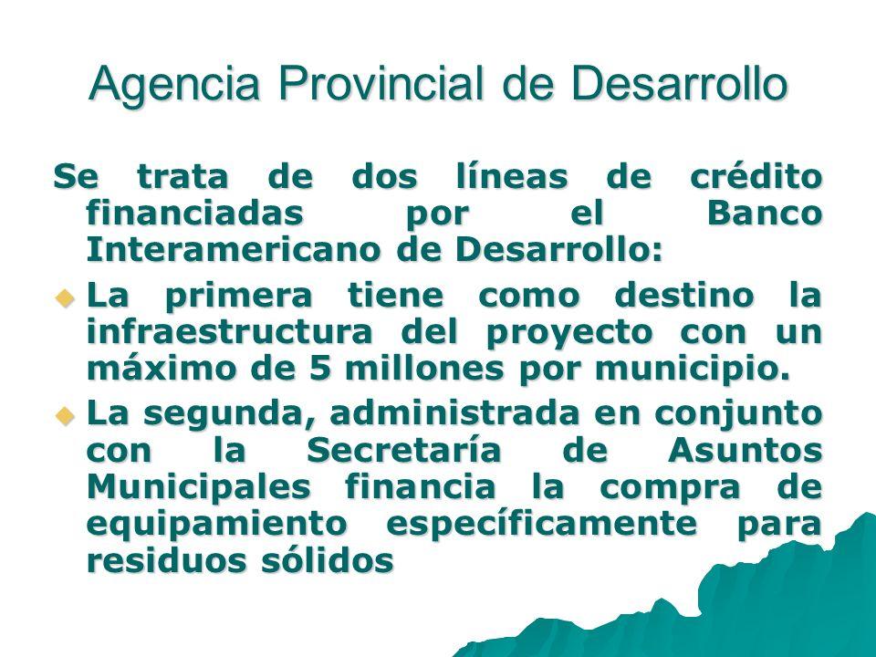 Agencia Provincial de Desarrollo Se trata de dos líneas de crédito financiadas por el Banco Interamericano de Desarrollo: La primera tiene como destin