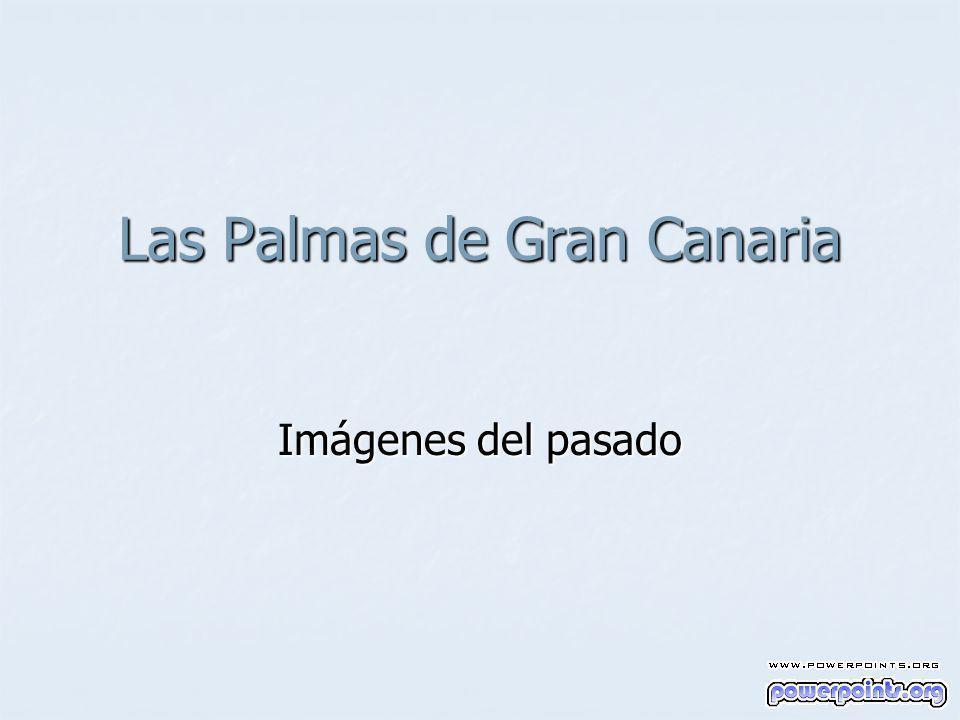 Las Palmas de Gran Canaria Imágenes del pasado