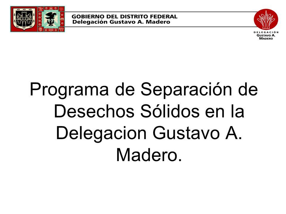 Programa de Separación de Desechos Sólidos en la Delegacion Gustavo A. Madero.