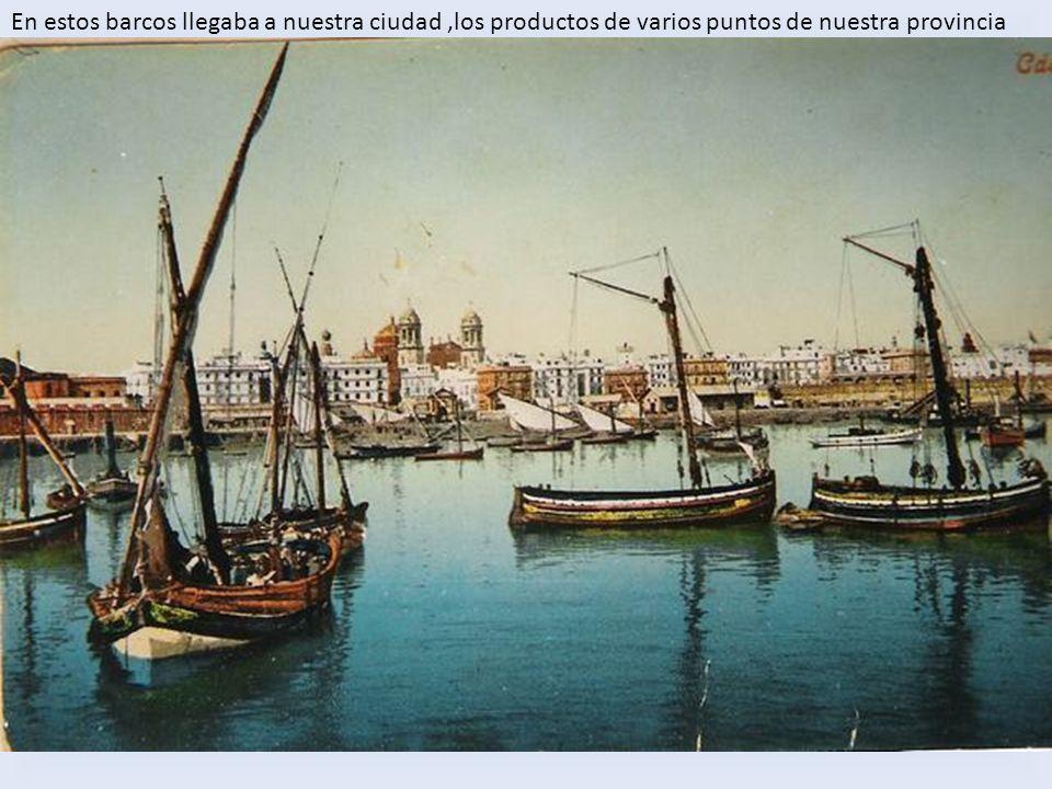 En estos barcos llegaba a nuestra ciudad,los productos de varios puntos de nuestra provincia