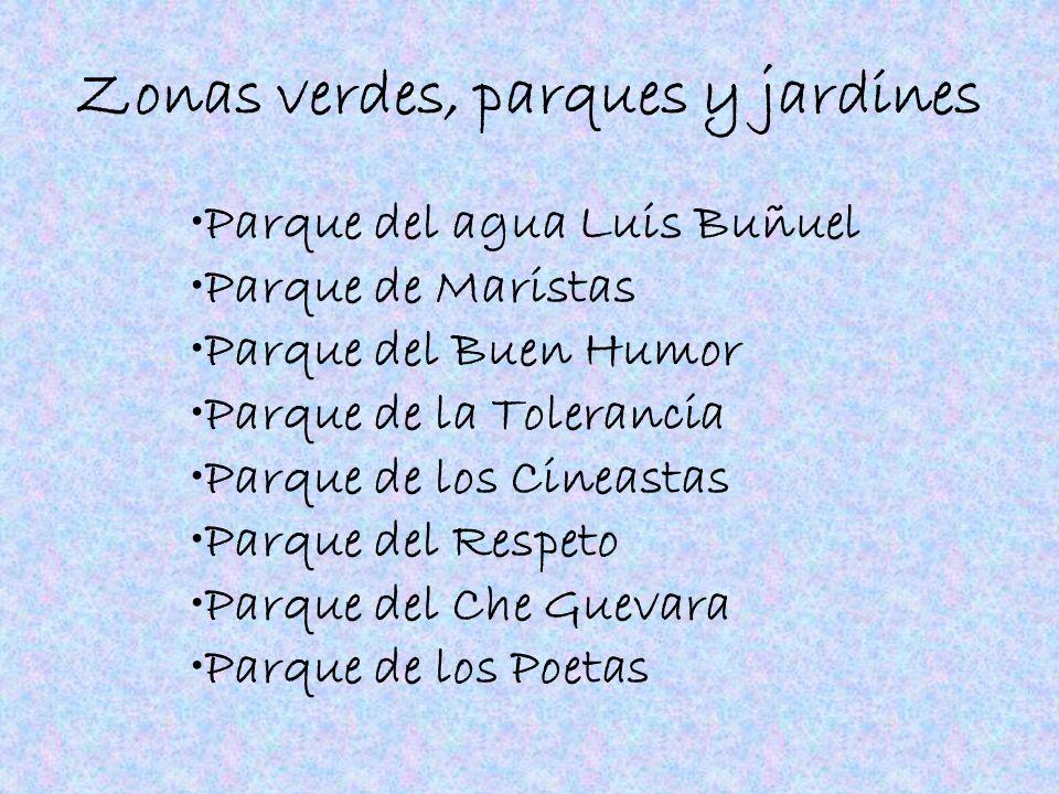 Zonas verdes, parques y jardines Parque del agua Luis Buñuel Parque de Maristas Parque del Buen Humor Parque de la Tolerancia Parque de los Cineastas
