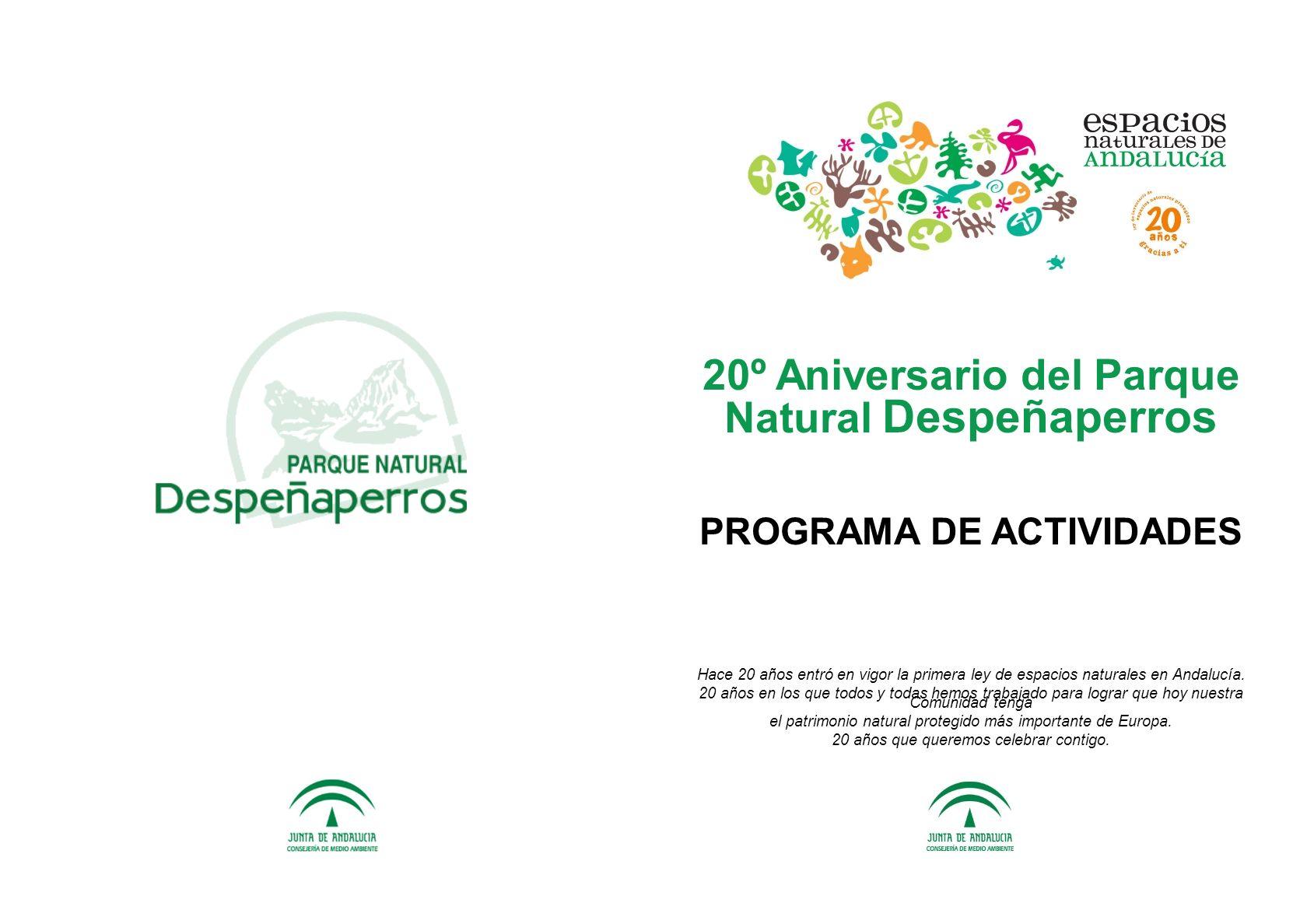 20º Aniversario del Parque Natural Despeñaperros PROGRAMA DE ACTIVIDADES Hace 20 años entró en vigor la primera ley de espacios naturales en Andalucía
