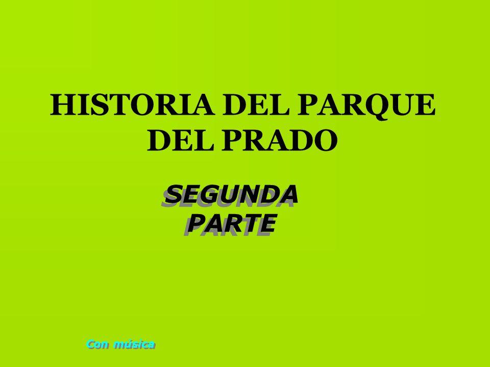 HISTORIA DEL PARQUE DEL PRADO SEGUNDA PARTE SEGUNDA PARTE Con música