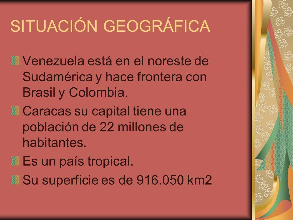 SITUACIÓN GEOGRÁFICA Venezuela está en el noreste de Sudamérica y hace frontera con Brasil y Colombia. Caracas su capital tiene una población de 22 mi